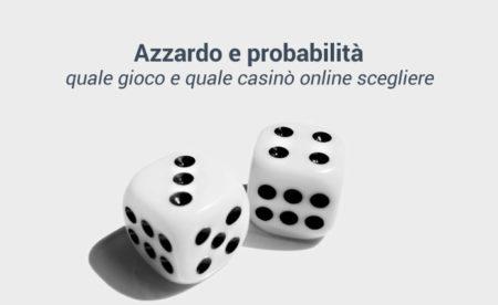 Azzardo e probabilità quale gioco e quale casinò online scegliere